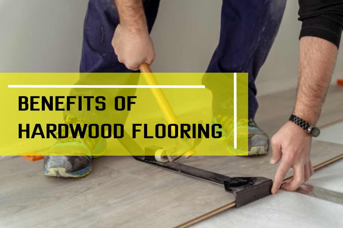 Top 7 Benefits of hardwood flooring you must know